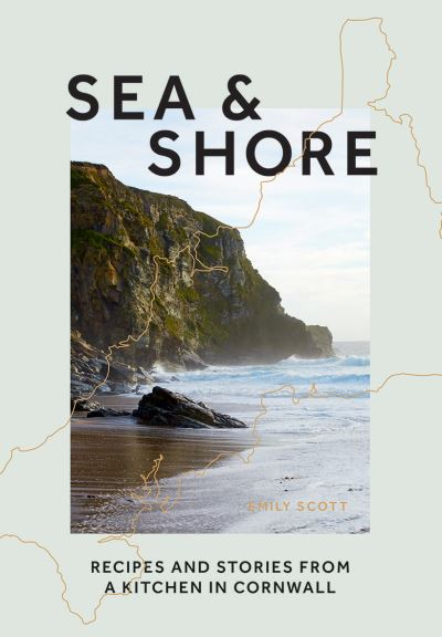 Sea & Shore: Recipes and Stories from a Kitchen in Cornwall (Host chef of 2021 G by Emily Scott