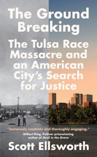 The Ground Breaking: The Tulsa Race Massacre and an American City's Search for J by Scott Ellsworth