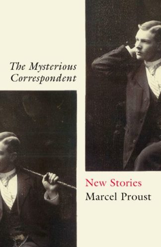 The Mysterious Correspondent: New Stories by Marcel Proust
