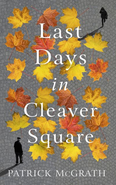Last Days in Cleaver Square by Patrick McGrath