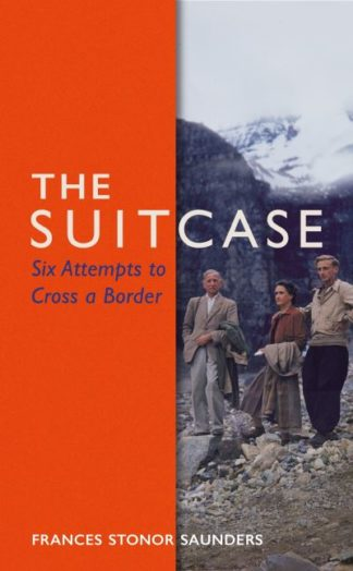 The Suitcase: Six Attempts to Cross a Border by Frances Stonor Saunders