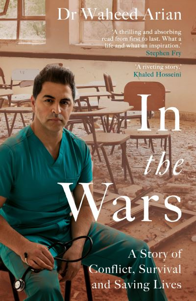 In the Wars: A story of conflict, survival and saving lives by Dr Waheed Arian