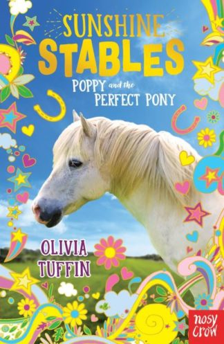 Sunshine Stables: Poppy and the Perfect Pony by Olivia Tuffin