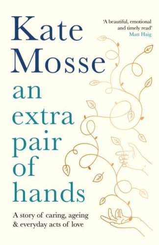 An Extra Pair of Hands: A story of caring, ageing and everyday acts of love by Kate Mosse