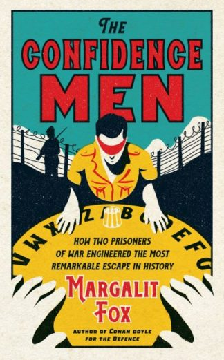 The Confidence Men: How Two Prisoners of War Engineered the Most Remarkable Esca by Margalit Fox