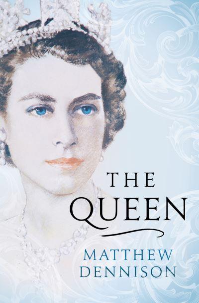 The Queen by Matthew Dennison