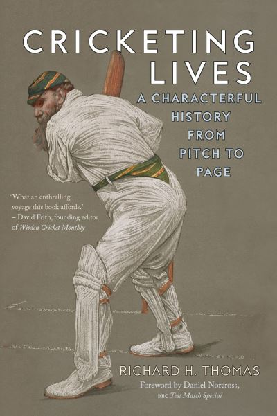Cricketing Lives: A Characterful History from Pitch to Page by Richard H. Thomas