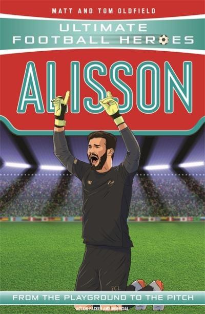 Alisson (Ultimate Football Heroes) by Matt & Tom Oldfield