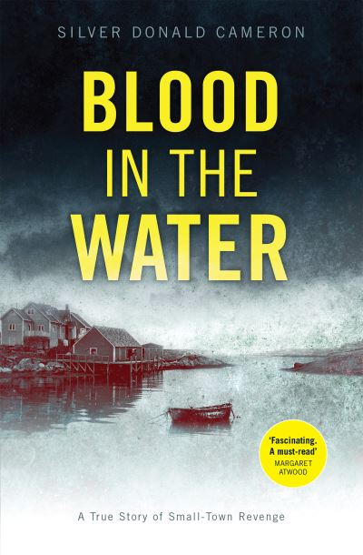 Blood in the Water: A true story of small-town revenge by Silver Donald Cameron