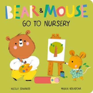 Bear and Mouse Go to Nursery by Nicola Edwards