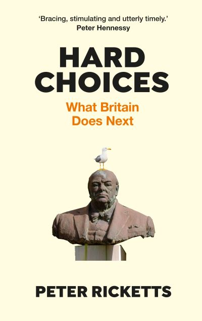 Hard Choices: What Britain Does Next by Peter Ricketts