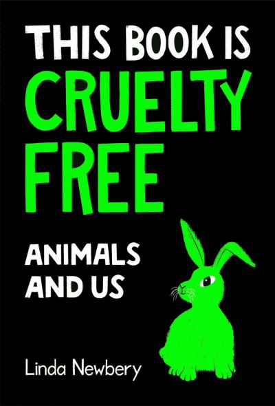 This Book is Cruelty-Free: Animals and Us by Linda Newbery