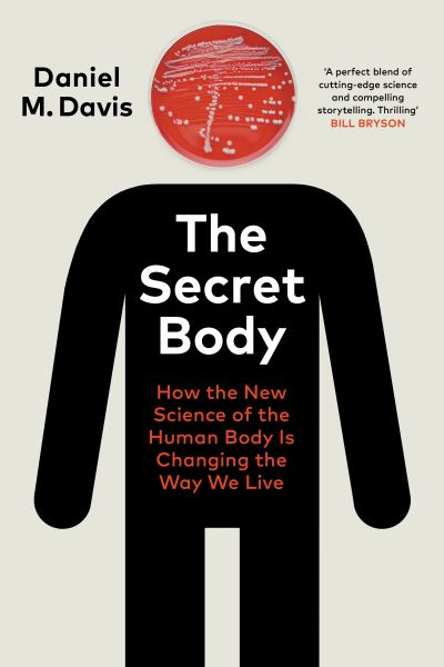 The Secret Body: How the New Science of the Human Body Is Changing the Way We Li by Daniel M Davis