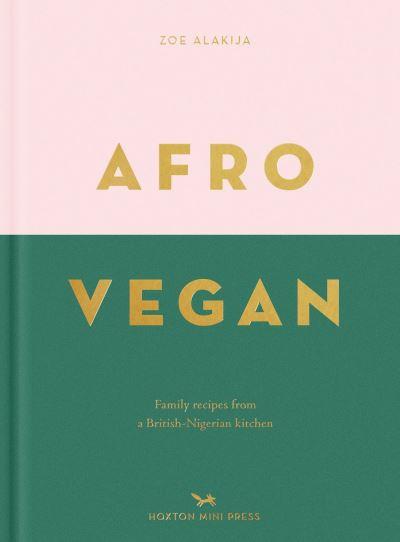 Afro Vegan: Family recipes from a British-Nigerian kitchen by Zoe Alakija