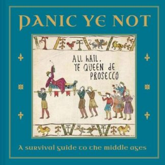 Panic Ye Not: A survival guide to the middle ages by Woodmansterne Studio