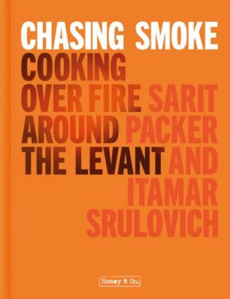Chasing Smoke: Cooking over Fire Around the Levant by Sarit Packer