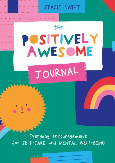 The Positively Awesome Journal: Everyday encouragement for self-care and mental  by Stacie Swift