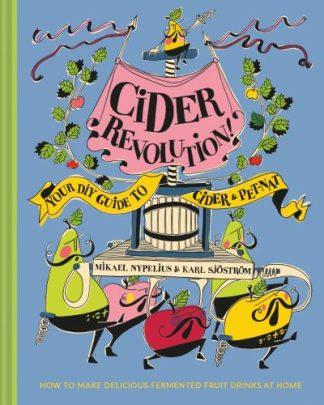 Cider Revolution!: Your DIY Guide to Cider & Pet-Nat by Karl Sjostrom