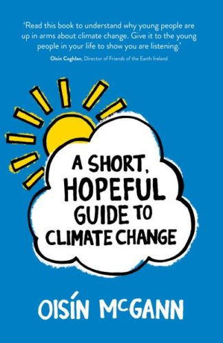 A Short, Hopeful Guide to Climate Change by Oisin McGann
