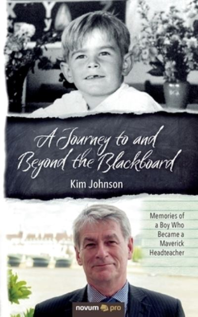 A Journey to and Beyond the Blackboard: Memories of a Boy Who Became a Maverick  by Kim Johnson