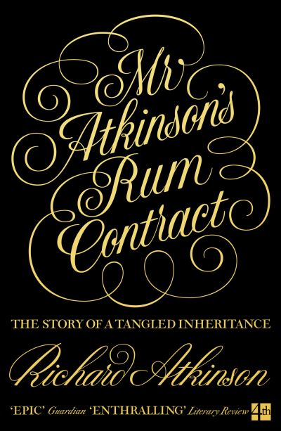 Mr Atkinson's Rum Contract: The Story of a Tangled Inheritance by Richard Atkinson