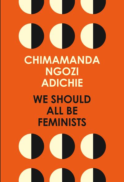 We Should All be Feminists by Chimamanda Ngoz Adichie