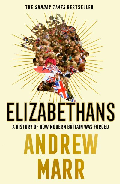 Elizabethans: A History of How Modern Britain Was Forged by Andrew Marr
