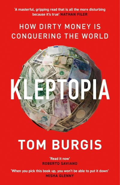 Kleptopia: How Dirty Money is Conquering the World by Tom Burgis