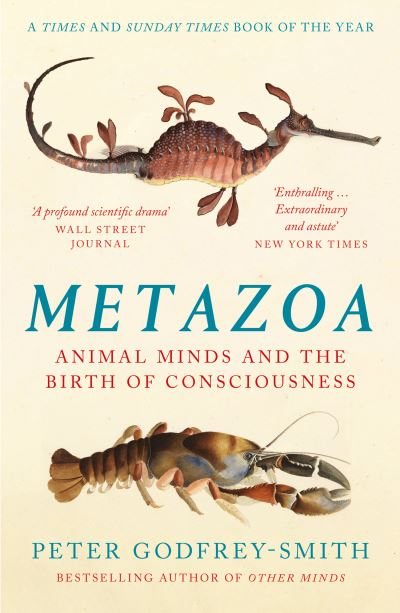 Metazoa: Animal Minds and the Birth of Consciousness by Peter Godfrey-Smith