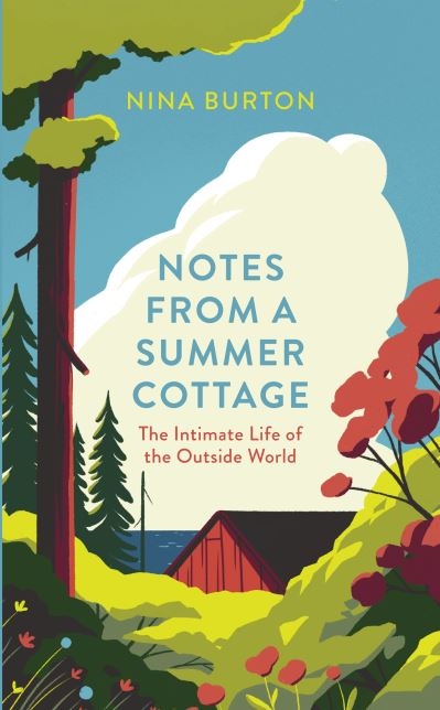 Notes from a Summer Cottage: The Intimate Life of the Outside World by Nina Burton