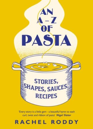 An A-Z of Pasta: Stories, Shapes, Sauces, Recipes by Rachel Roddy