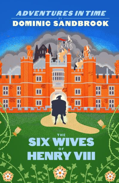 Adventures in Time: The Six Wives of Henry VIII by Dominic Sandbrook