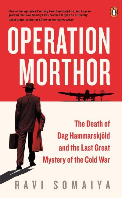 Operation Morthor: The Death of Dag Hammarskjoeld and the Last Great Mystery of  by Ravi Somaiya