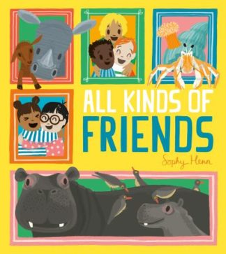 All Kinds of Friends by Sophy Henn