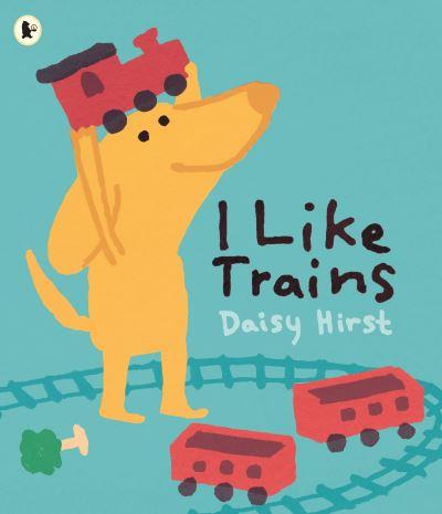 I Like Trains by Daisy Hirst