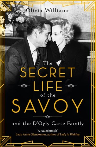 The Secret Life of the Savoy: and the D'Oyly Carte family by Olivia Williams