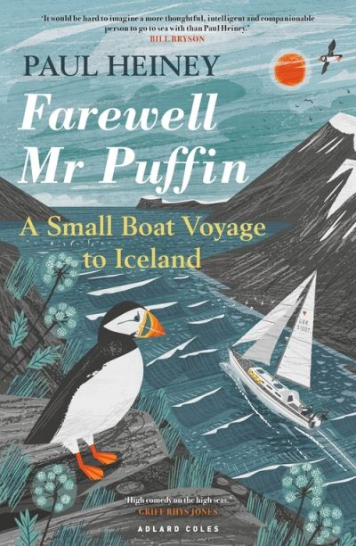Farewell Mr Puffin: A small boat voyage to Iceland by Paul Heiney