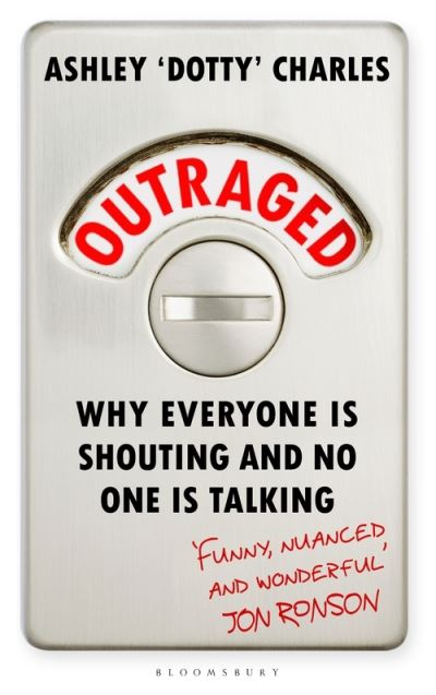 Outraged: Why Everyone is Shouting and No One is Talking by Ashley 'Dotty' Charles