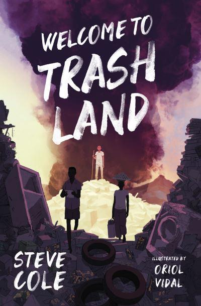 Welcome to Trashland by Steve Cole
