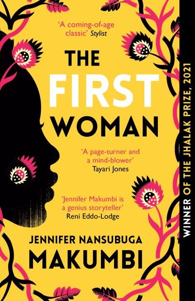 The First Woman: Shortlisted for the Jhalak Prize, 2021 by Jennifer Nansub Makumbi
