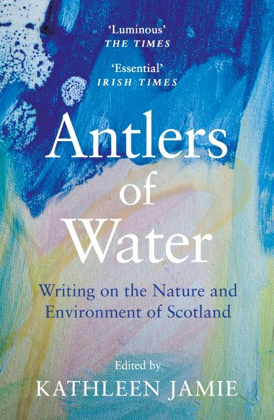 Antlers of Water: Writing on the Nature and Environment of Scotland by