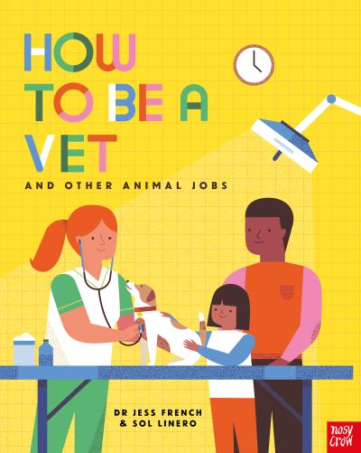 How to Be a Vet and Other Animal Jobs by Dr Jess French