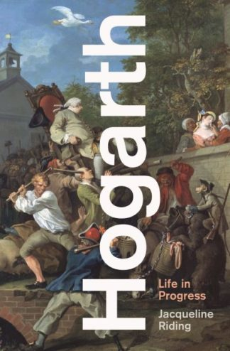 Hogarth: Life in Progress by Jacqueline Riding