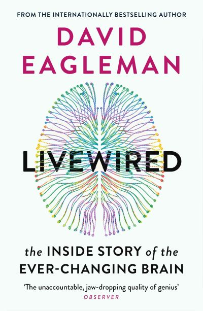Livewired: The Inside Story of the Ever-Changing Brain by David Eagleman