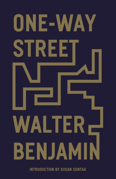 One-Way Street: And Other Writings by Walter Benjamin