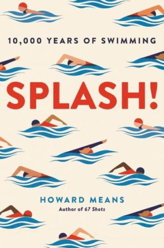 Splash!: 10,000 Years of Swimming by Howard Means