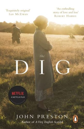 The Dig: Now a major motion picture starring Ralph Fiennes, Carey Mulligan and L by John Preston
