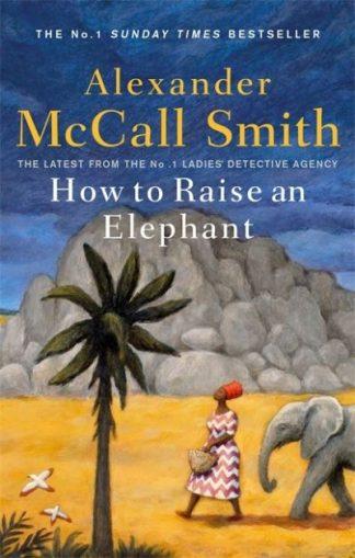 How to Raise an Elephant by Smith, Alexande McCall