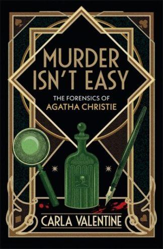 Murder Isn't Easy: The Forensics of Agatha Christie by Carla Valentine