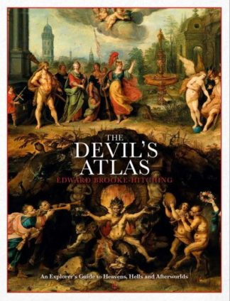 The Devil's Atlas: An Explorer's Guide to Heavens, Hells and Afterworlds by Edward Brooke-Hitching
